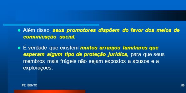PE. BENTO89 Além disso, seus promotores dispõem do favor dos meios de comunicação social. É verdade que existem muitos arranjos familiares que esperam