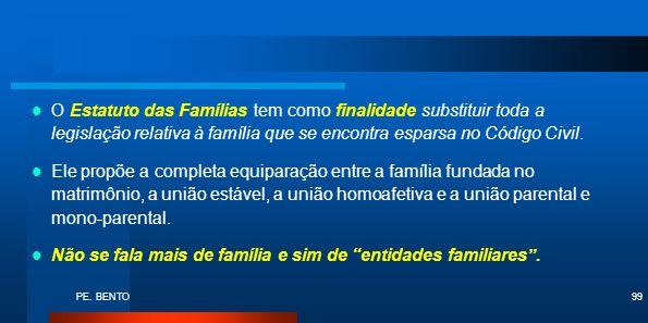 PE. BENTO99 O Estatuto das Famílias tem como finalidade substituir toda a legislação relativa à família que se encontra esparsa no Código Civil. Ele p