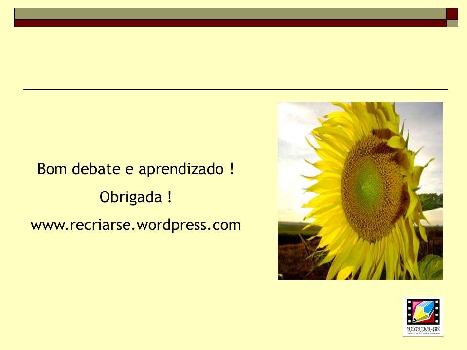 Bom debate e aprendizado ! Obrigada ! www.recriarse.wordpress.com