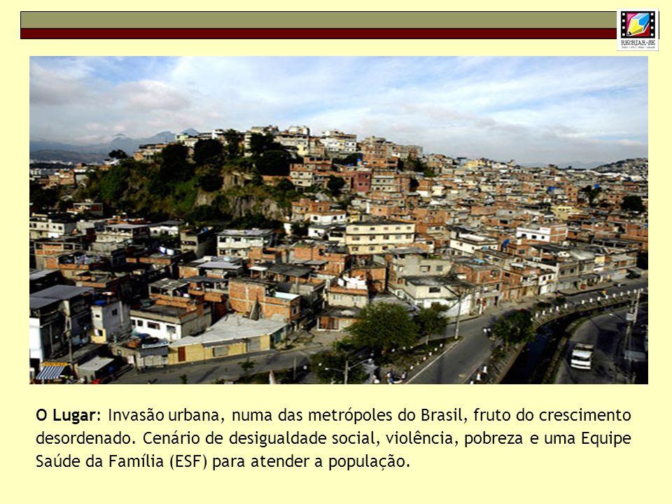 O Lugar: Invasão urbana, numa das metrópoles do Brasil, fruto do crescimento desordenado. Cenário de desigualdade social, violência, pobreza e uma Equ