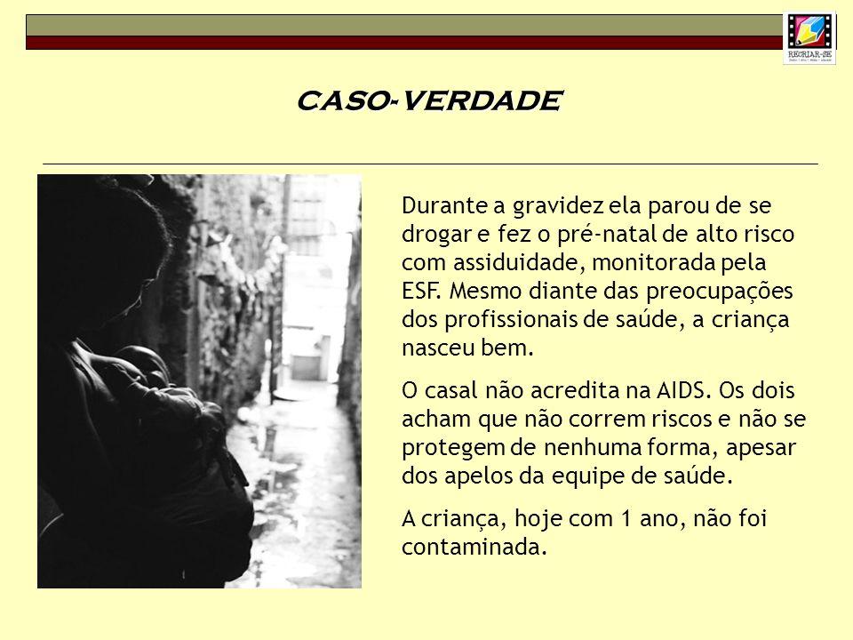 CASO- VERDADE Durante a gravidez ela parou de se drogar e fez o pré-natal de alto risco com assiduidade, monitorada pela ESF. Mesmo diante das preocup