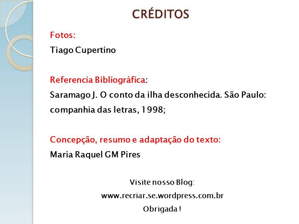 CRÉDITOS Fotos: Tiago Cupertino Referencia Bibliográfica: Saramago J. O conto da ilha desconhecida. São Paulo: companhia das letras, 1998; Concepção,
