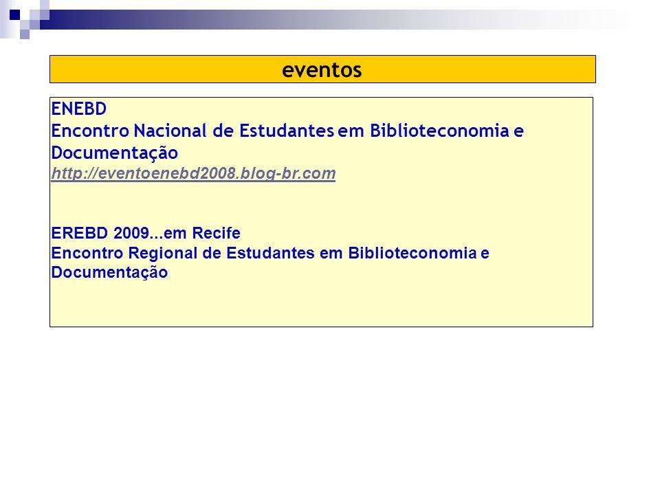 ENEBD Encontro Nacional de Estudantes em Biblioteconomia e Documentação http://eventoenebd2008.blog-br.com EREBD 2009...em Recife Encontro Regional de Estudantes em Biblioteconomia e Documentação eventos