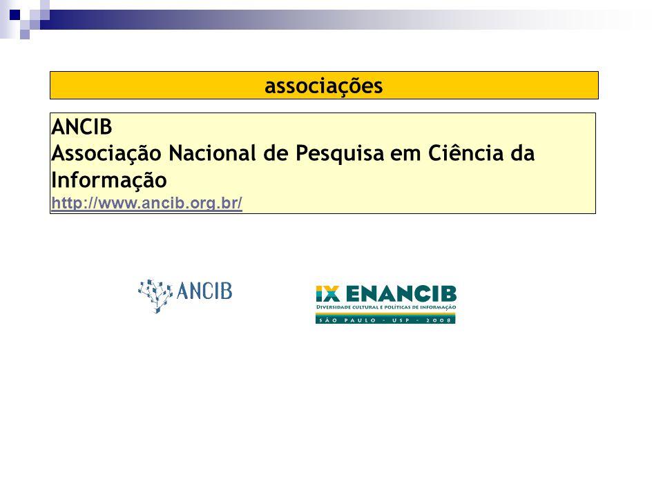 ANCIB Associação Nacional de Pesquisa em Ciência da Informação http://www.ancib.org.br/ associações