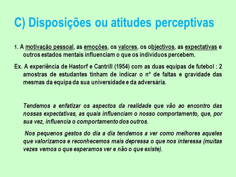 C) Disposições ou atitudes perceptivas 1. A motivação pessoal, as emoções, os valores, os objectivos, as expectativas e outros estados mentais influen