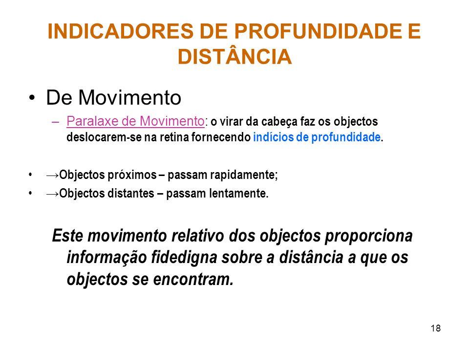 INDICADORES DE PROFUNDIDADE E DISTÂNCIA De Movimento –Paralaxe de Movimento: o virar da cabeça faz os objectos deslocarem-se na retina fornecendo indí