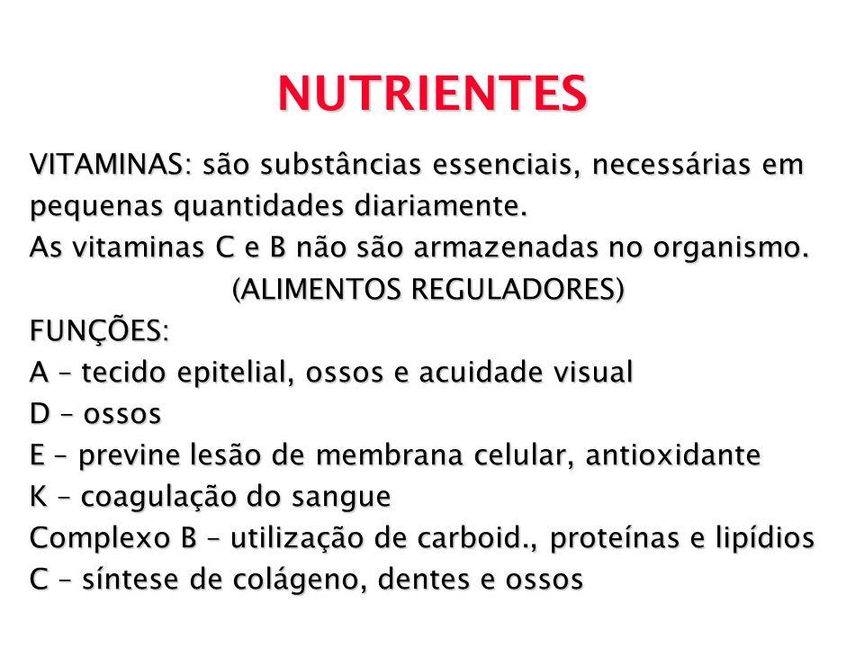 NUTRIENTES VITAMINAS: são substâncias essenciais, necessárias em pequenas quantidades diariamente. As vitaminas C e B não são armazenadas no organismo