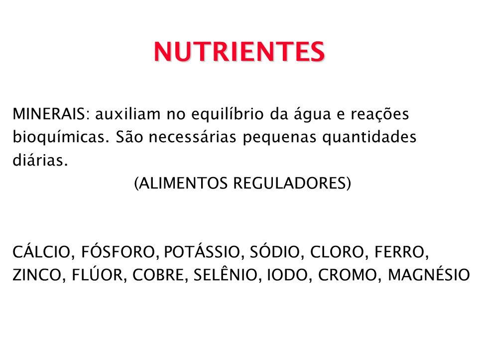NUTRIENTES MINERAIS: auxiliam no equilíbrio da água e reações bioquímicas. São necessárias pequenas quantidades diárias. (ALIMENTOS REGULADORES) CÁLCI