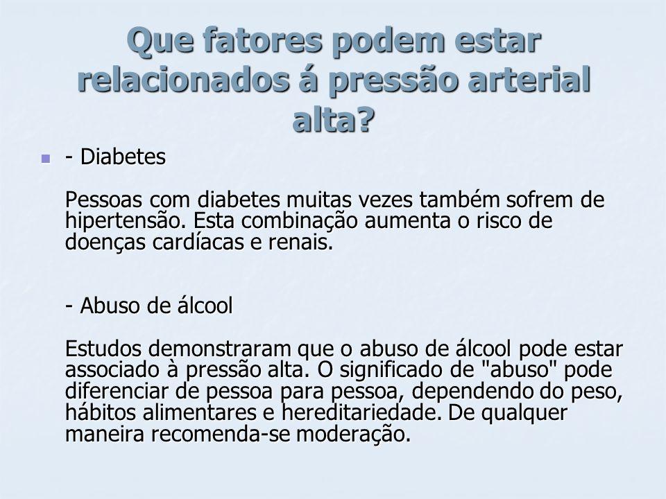 Que fatores podem estar relacionados á pressão arterial alta? - Diabetes Pessoas com diabetes muitas vezes também sofrem de hipertensão. Esta combinaç