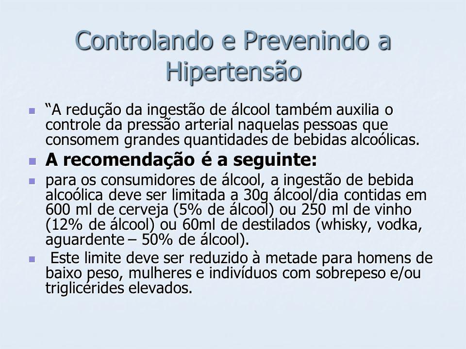 Controlando e Prevenindo a Hipertensão A redução da ingestão de álcool também auxilia o controle da pressão arterial naquelas pessoas que consomem gra