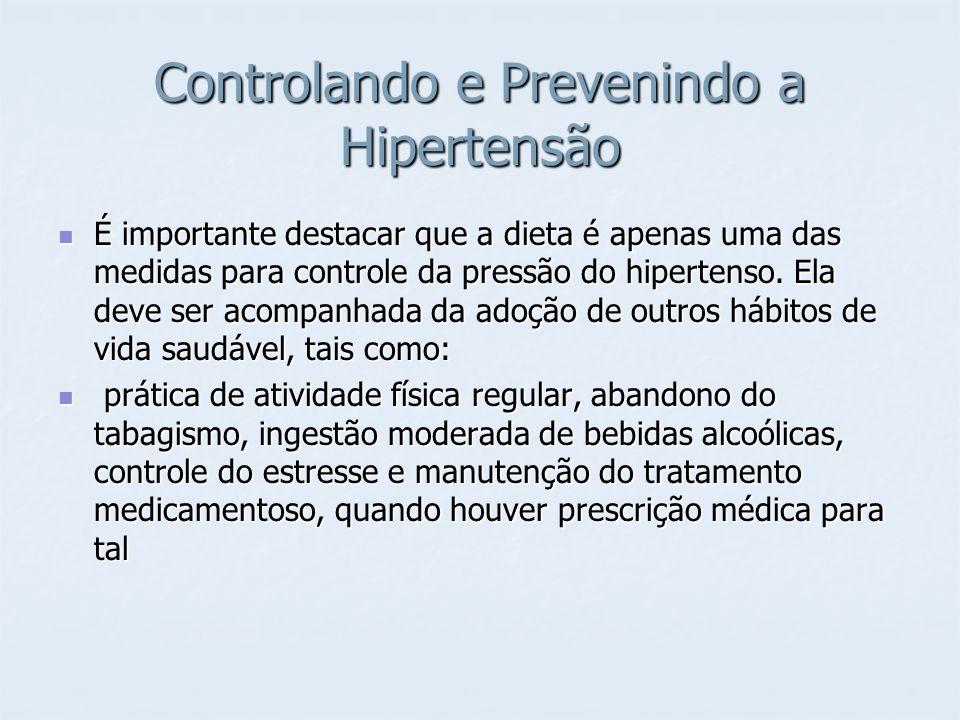 Controlando e Prevenindo a Hipertensão É importante destacar que a dieta é apenas uma das medidas para controle da pressão do hipertenso. Ela deve ser