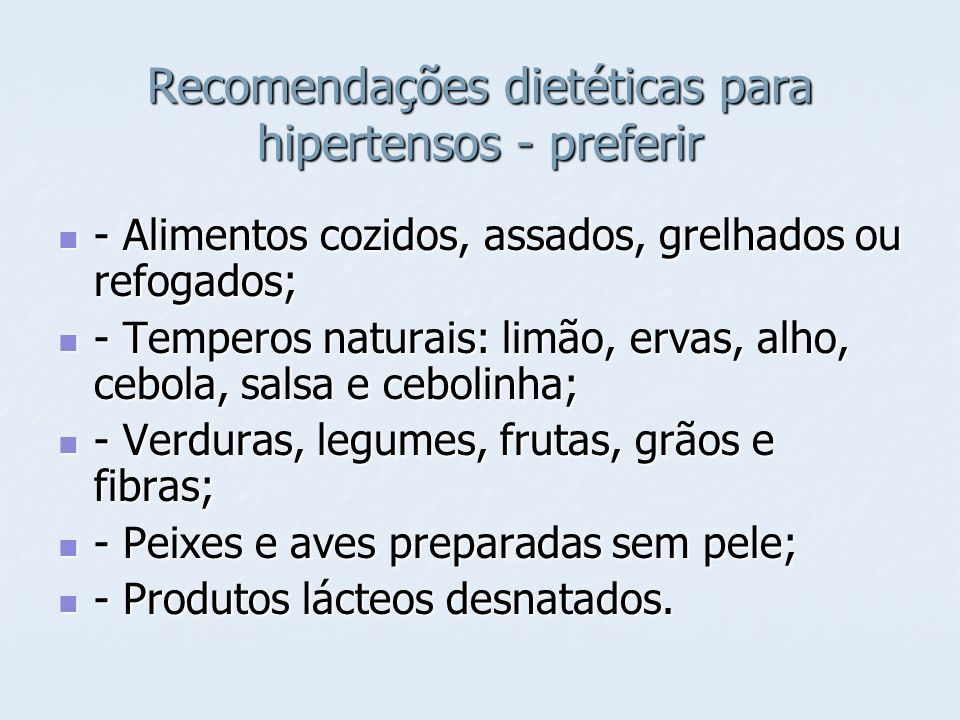 Recomendações dietéticas para hipertensos - preferir - Alimentos cozidos, assados, grelhados ou refogados; - Alimentos cozidos, assados, grelhados ou