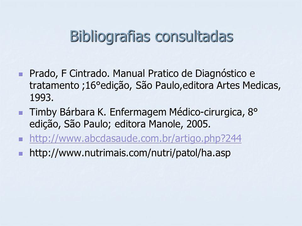 Bibliografias consultadas Prado, F Cintrado. Manual Pratico de Diagnóstico e tratamento ;16°edição, São Paulo,editora Artes Medicas, 1993. Prado, F Ci