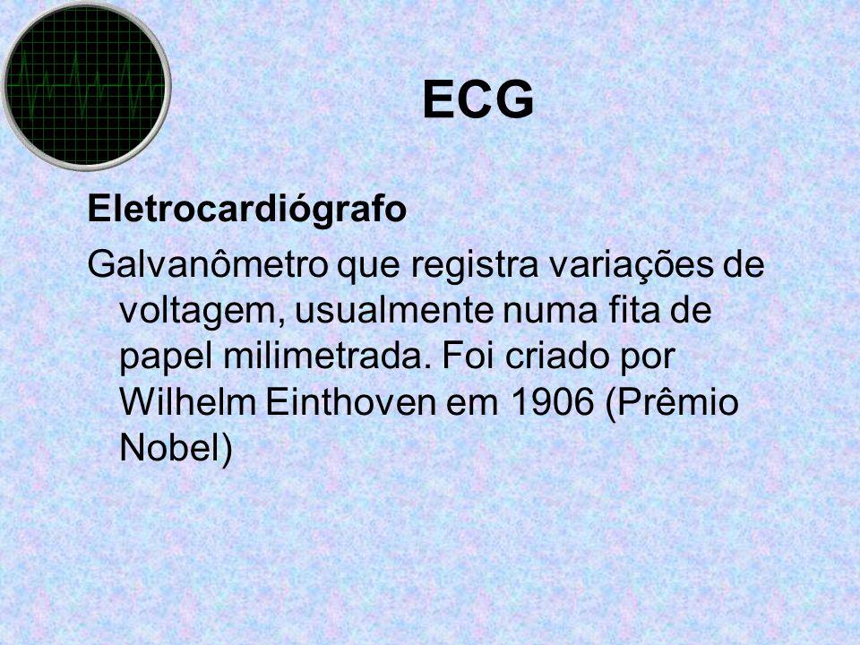 ECG Eletrocardiógrafo Galvanômetro que registra variações de voltagem, usualmente numa fita de papel milimetrada. Foi criado por Wilhelm Einthoven em