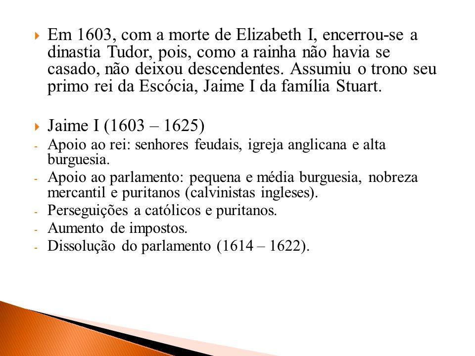 Carlos I (1625 – 1649) - Aumenta os impostos e fecha o parlamento.