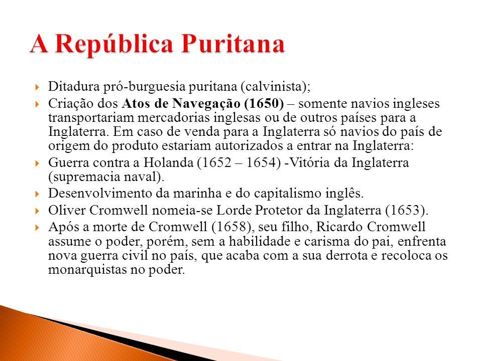 Ditadura pró-burguesia puritana (calvinista); Criação dos Atos de Navegação (1650) – somente navios ingleses transportariam mercadorias inglesas ou de