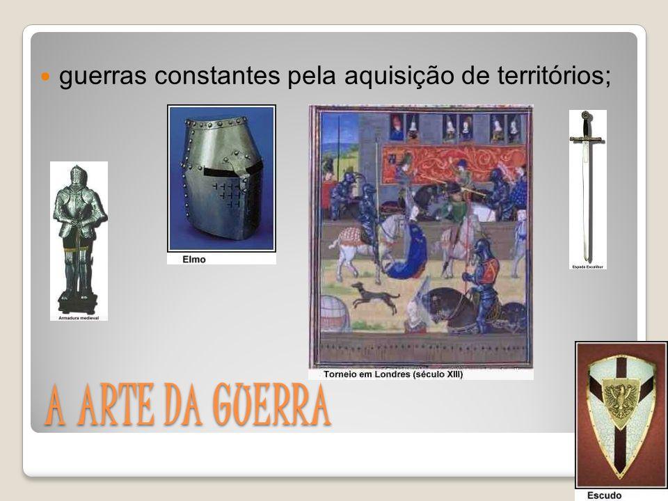 A ARTE DA GUERRA guerras constantes pela aquisição de territórios;