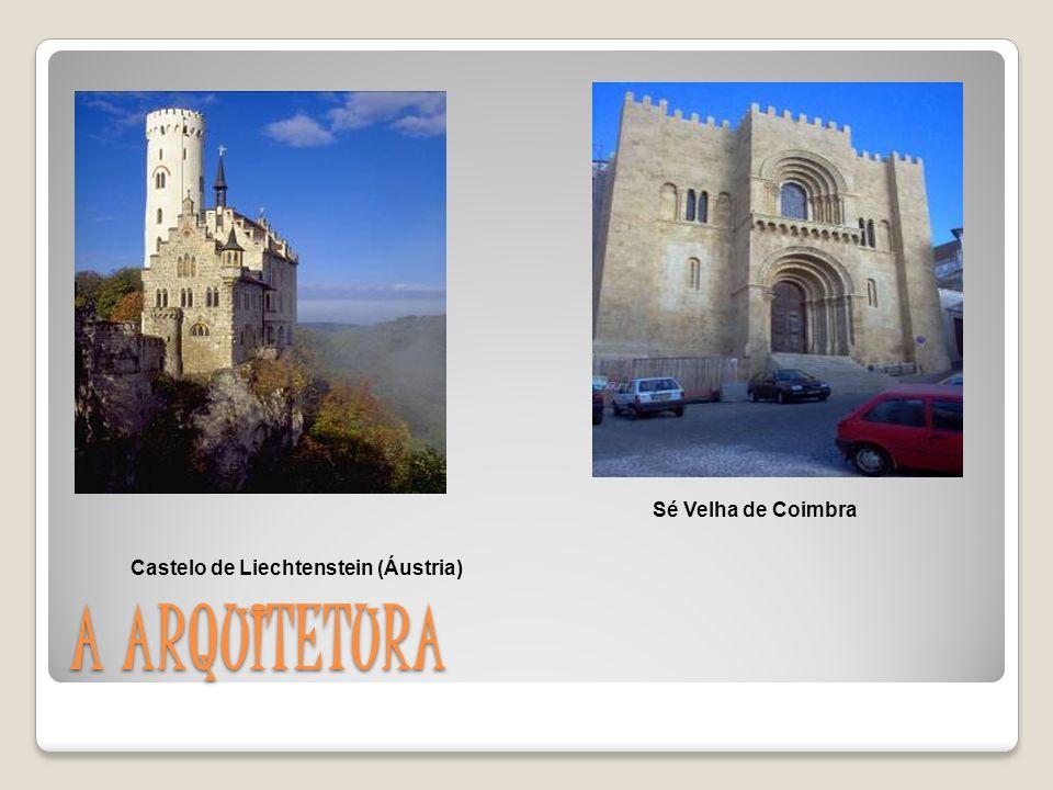 A ARQUITETURA Castelo de Liechtenstein (Áustria) Sé Velha de Coimbra