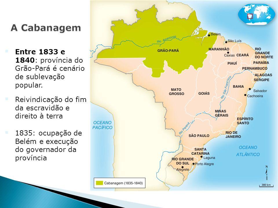 Entre 1833 e 1840: província do Grão-Pará é cenário de sublevação popular.