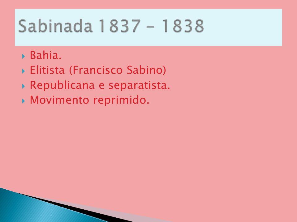 Bahia. Elitista (Francisco Sabino) Republicana e separatista. Movimento reprimido.
