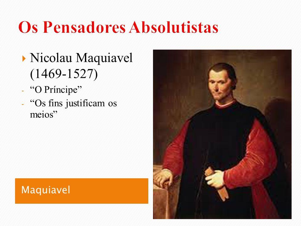 Maquiavel Nicolau Maquiavel (1469-1527) - O Príncipe - Os fins justificam os meios
