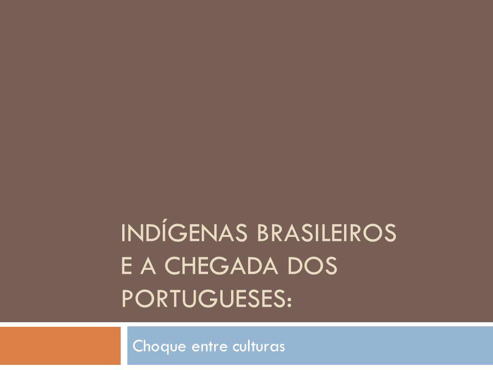 INDÍGENAS BRASILEIROS E A CHEGADA DOS PORTUGUESES: Choque entre culturas