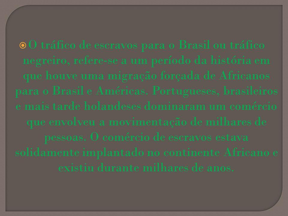O tráfico de escravos para o Brasil ou tráfico negreiro, refere-se a um período da história em que houve uma migração forçada de Africanos para o Bras