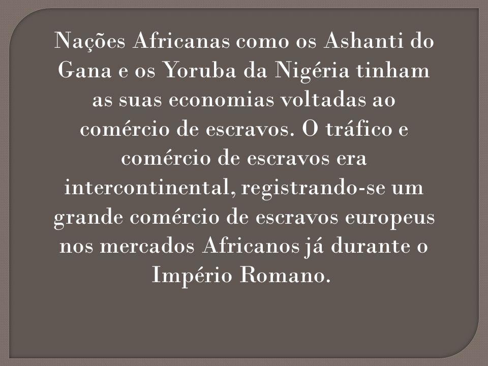 Nações Africanas como os Ashanti do Gana e os Yoruba da Nigéria tinham as suas economias voltadas ao comércio de escravos. O tráfico e comércio de esc