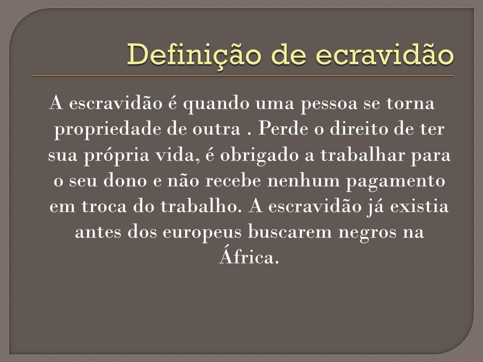 A escravidão é quando uma pessoa se torna propriedade de outra. Perde o direito de ter sua própria vida, é obrigado a trabalhar para o seu dono e não