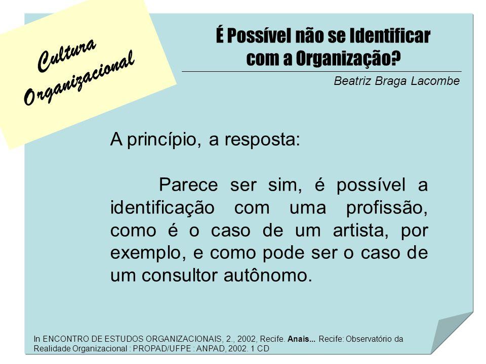 Cultura Organizacional É Possível não se Identificar com a Organização? In ENCONTRO DE ESTUDOS ORGANIZACIONAIS, 2., 2002, Recife. Anais... Recife: Obs