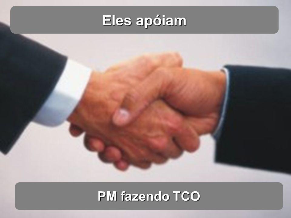 Eles apóiam PM fazendo TCO