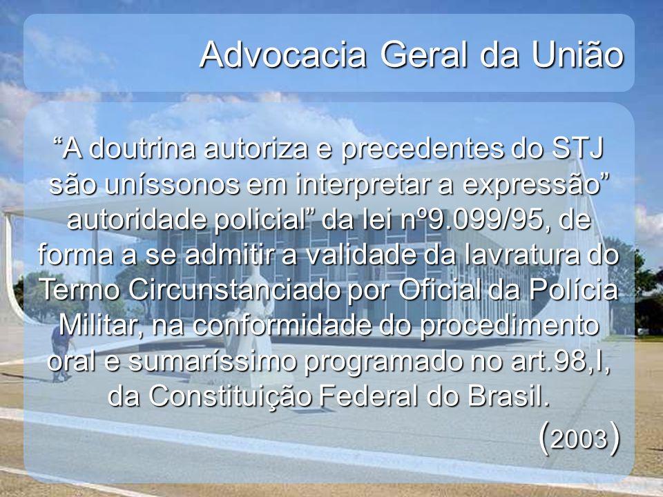 Advocacia Geral da União A doutrina autoriza e precedentes do STJ são uníssonos em interpretar a expressão autoridade policial da lei nº9.099/95, de f