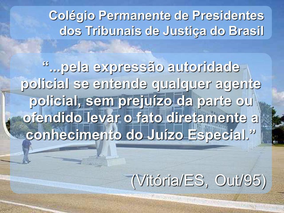 Colégio Permanente de Presidentes dos Tribunais de Justiça do Brasil...pela expressão autoridade policial se entende qualquer agente policial, sem pre