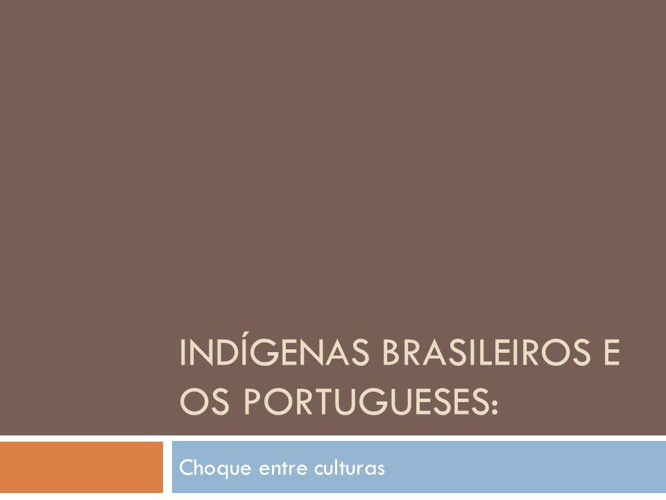 INDÍGENAS BRASILEIROS E OS PORTUGUESES: Choque entre culturas