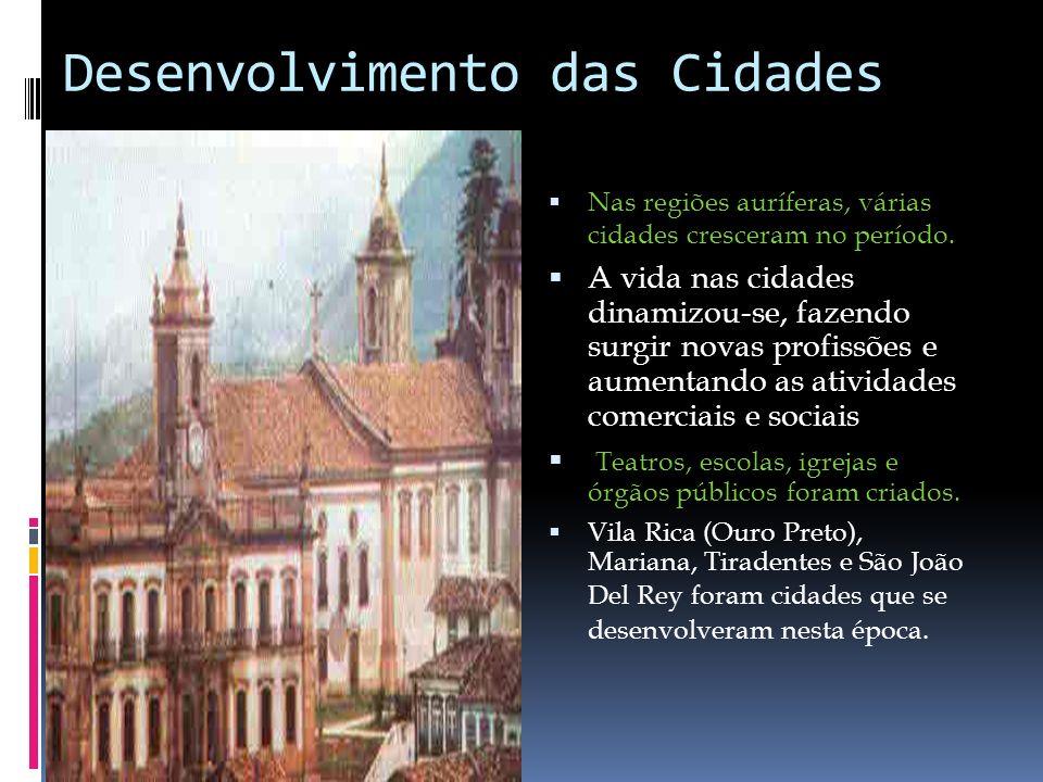 Desenvolvimento das Cidades Nas regiões auríferas, várias cidades cresceram no período.
