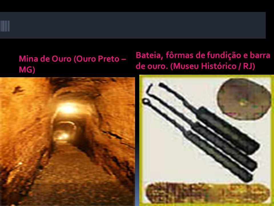 Mina de Ouro (Ouro Preto – MG) Bateia, fôrmas de fundição e barra de ouro. (Museu Histórico / RJ)