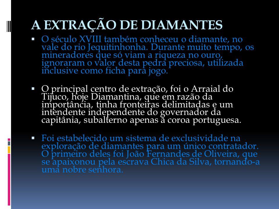 A EXTRAÇÃO DE DIAMANTES O século XVIII também conheceu o diamante, no vale do rio Jequitinhonha.