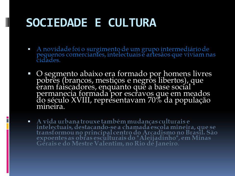 SOCIEDADE E CULTURA A novidade foi o surgimento de um grupo intermediário de pequenos comerciantes, intelectuais e artesãos que viviam nas cidades.