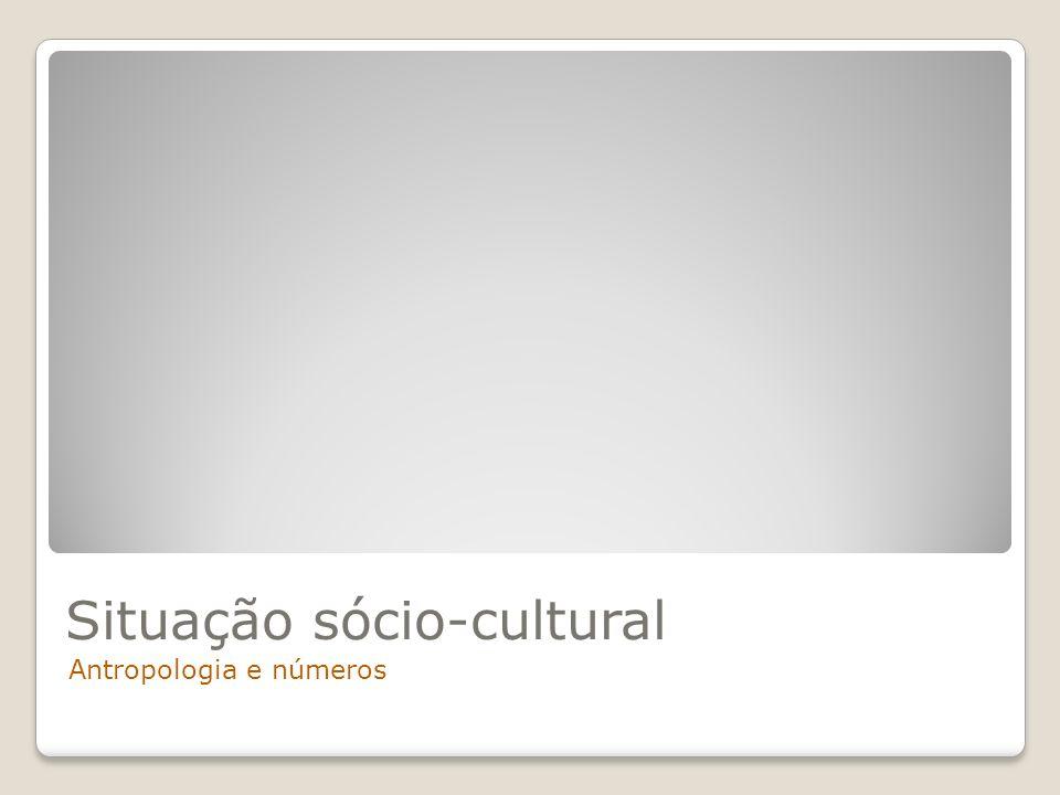 Situação sócio-cultural Antropologia e números