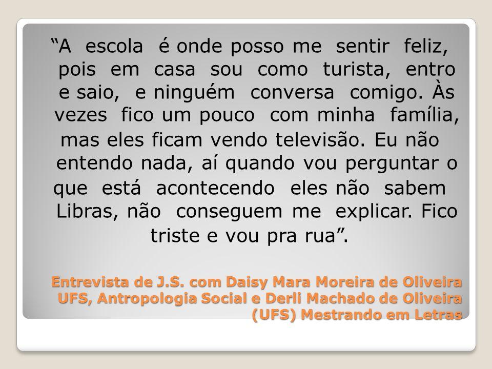 Entrevista de J.S. com Daisy Mara Moreira de Oliveira UFS, Antropologia Social e Derli Machado de Oliveira (UFS) Mestrando em Letras A escola é onde p