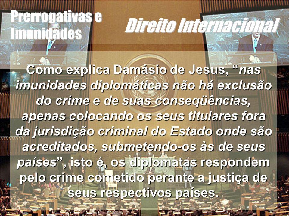 Wagner Soares de Lima Prerrogativas e Imunidades Direito Internacional Como explica Damásio de Jesus, nas imunidades diplomáticas não há exclusão do c