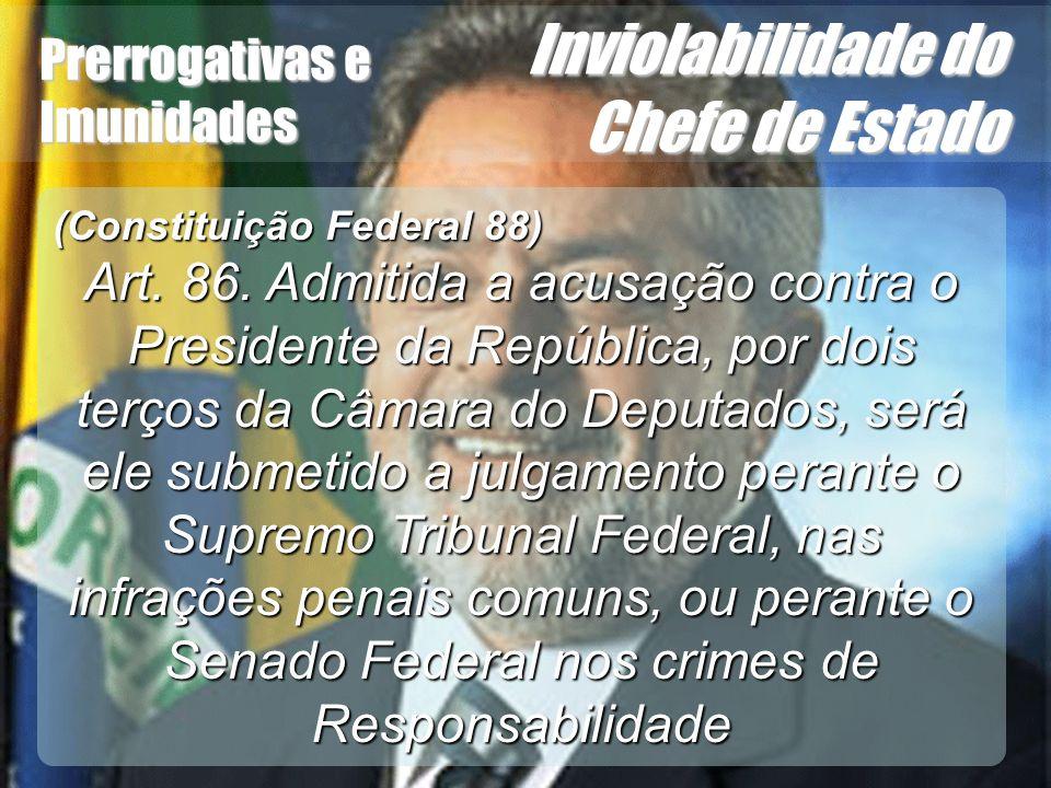 Wagner Soares de Lima Prerrogativas e Imunidades Inviolabilidade do Chefe de Estado (Constituição Federal 88) Art. 86. Admitida a acusação contra o Pr