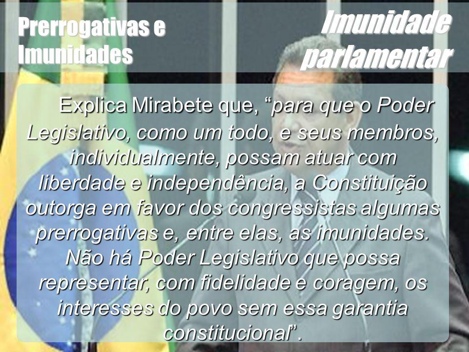 Wagner Soares de Lima Prerrogativas e Imunidades Imunidade parlamentar Cezar Roberto Bitencourt explica que para que o Poder Legislativo possa exercer seu múnus público com liberdade e independência, a Constituição assegura-lhe algumas prerrogativas, dentre as quais se destacam as imunidades.