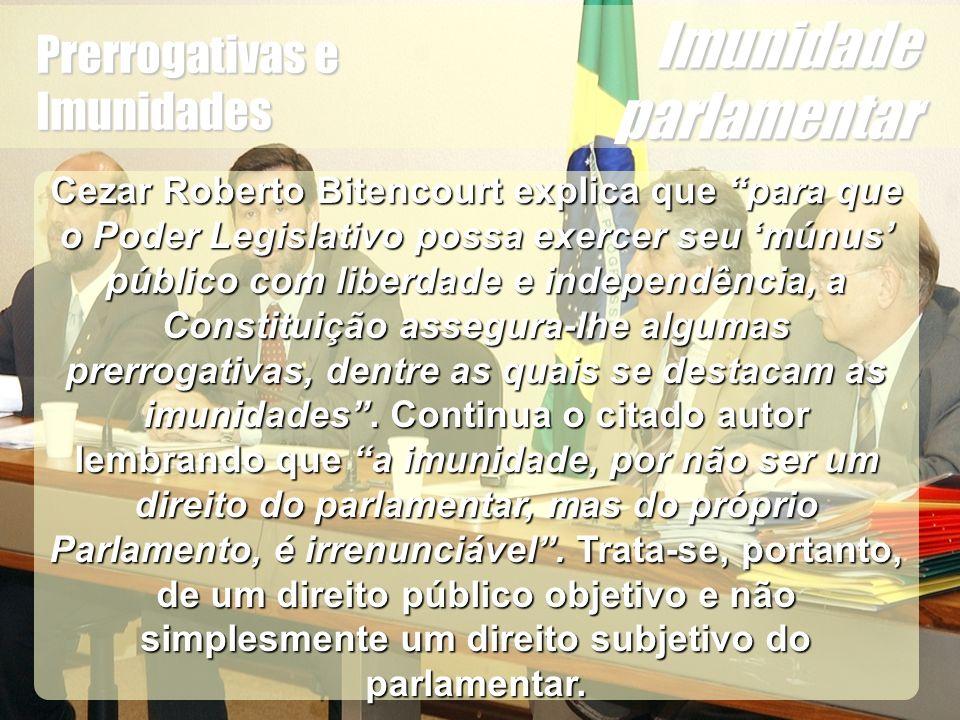 Wagner Soares de Lima Prerrogativas e Imunidades Imunidade parlamentar Cezar Roberto Bitencourt explica que para que o Poder Legislativo possa exercer