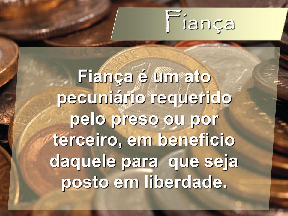 Wagner Soares de Lima Fiança Fiança é um ato pecuniário requerido pelo preso ou por terceiro, em beneficio daquele para que seja posto em liberdade.