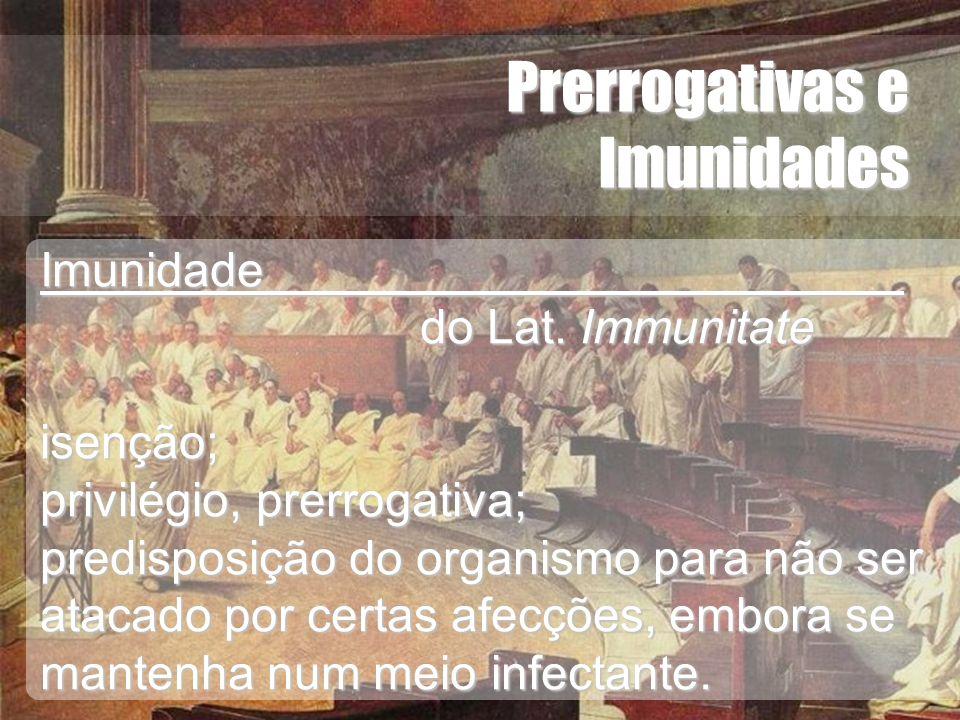 Wagner Soares de Lima Prerrogativas e Imunidades Imunidade do Lat. Immunitate isenção; privilégio, prerrogativa; predisposição do organismo para não s