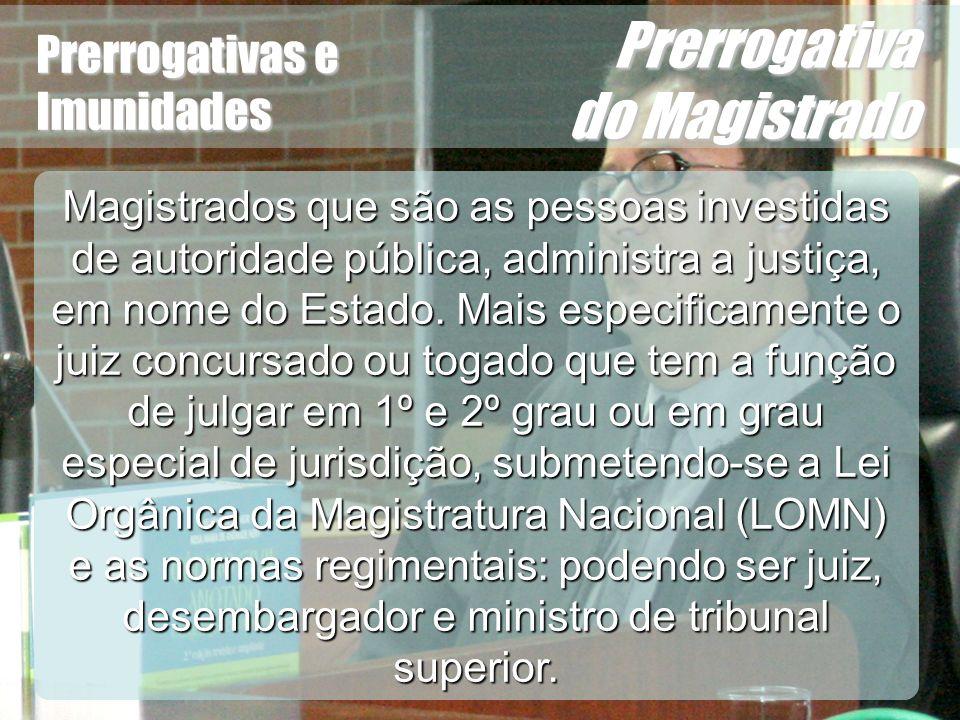 Wagner Soares de Lima Prerrogativas e Imunidades Prerrogativa do Magistrado Magistrados que são as pessoas investidas de autoridade pública, administr