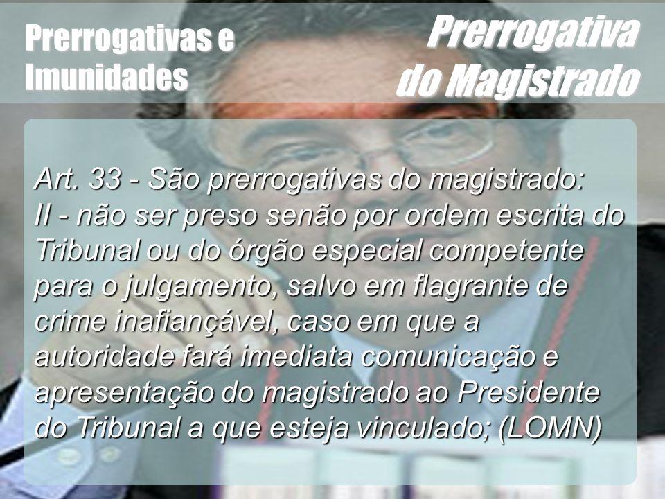 Wagner Soares de Lima Prerrogativas e Imunidades Prerrogativa do Magistrado Art. 33 - São prerrogativas do magistrado: II - não ser preso senão por or