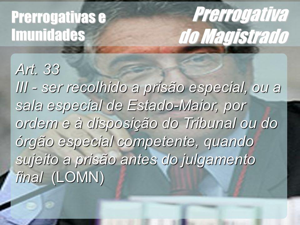 Wagner Soares de Lima Prerrogativas e Imunidades Prerrogativa do Magistrado Art. 33 III - ser recolhido a prisão especial, ou a sala especial de Estad