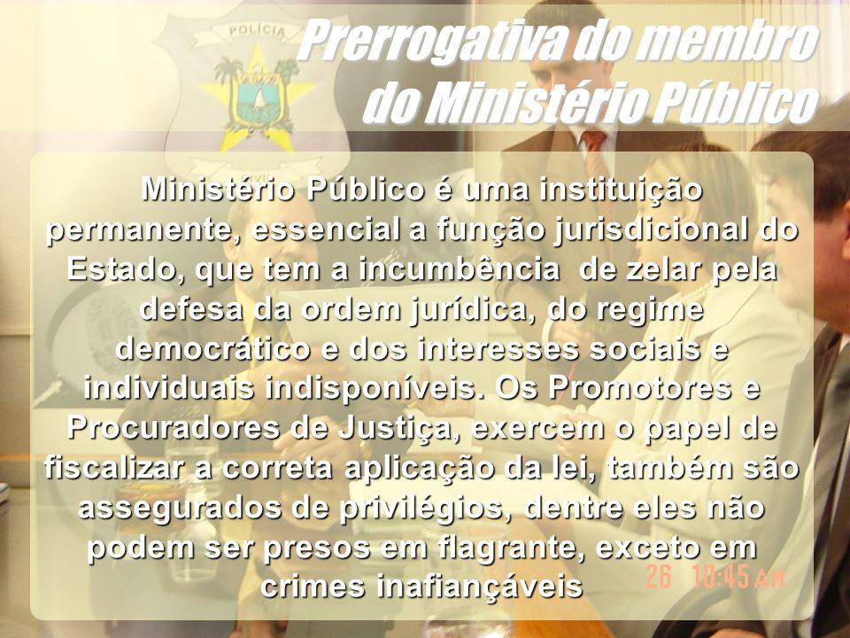Wagner Soares de Lima Prerrogativa do membro do Ministério Público Ministério Público é uma instituição permanente, essencial a função jurisdicional d